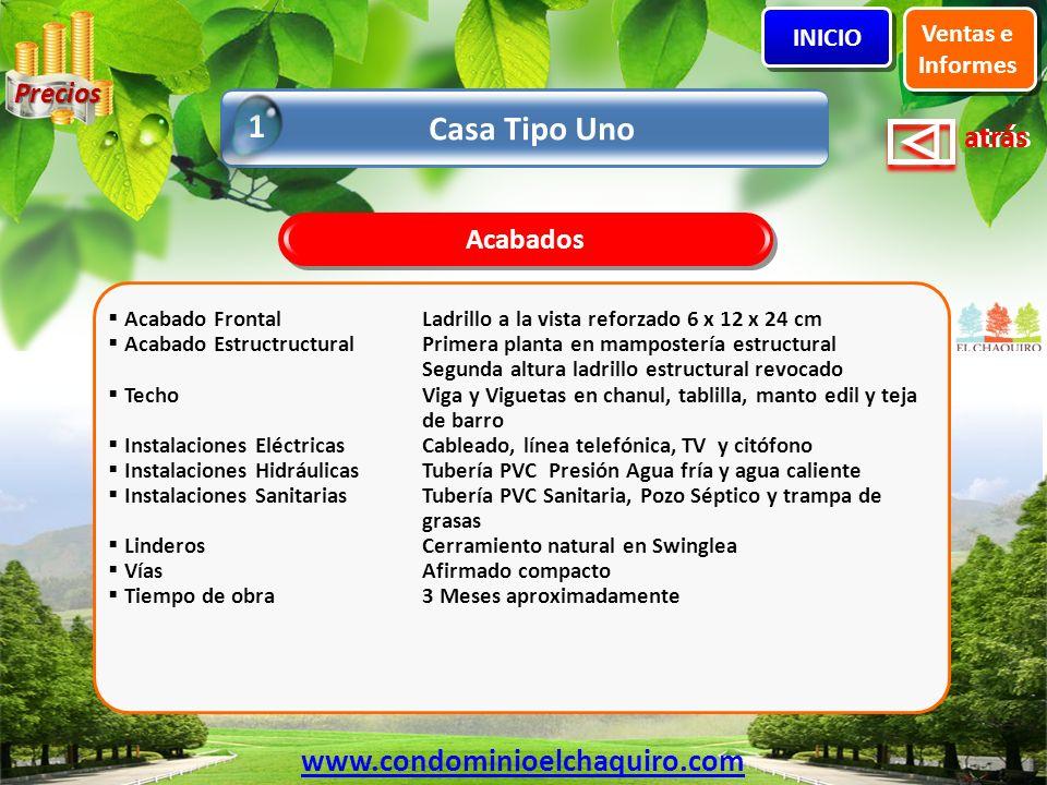 1 Casa Tipo Uno www.condominioelchaquiro.com Precios Acabados Ventas e