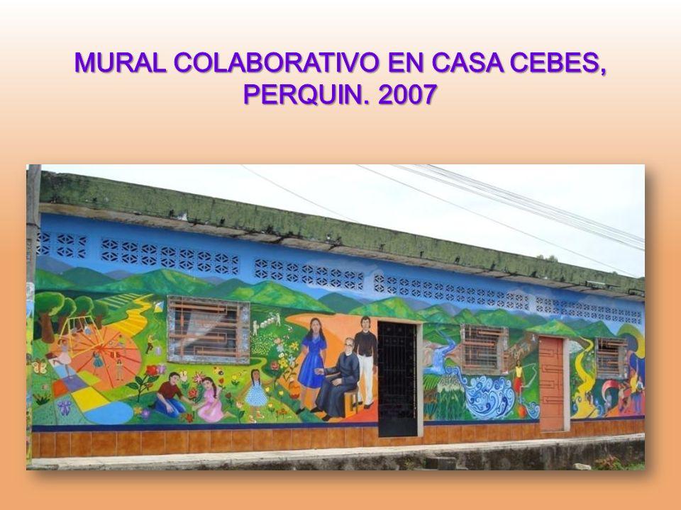 MURAL COLABORATIVO EN CASA CEBES, PERQUIN. 2007