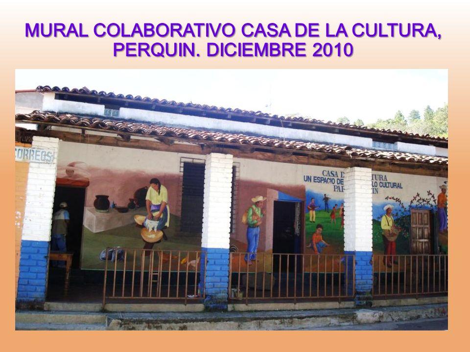 MURAL COLABORATIVO CASA DE LA CULTURA, PERQUIN. DICIEMBRE 2010