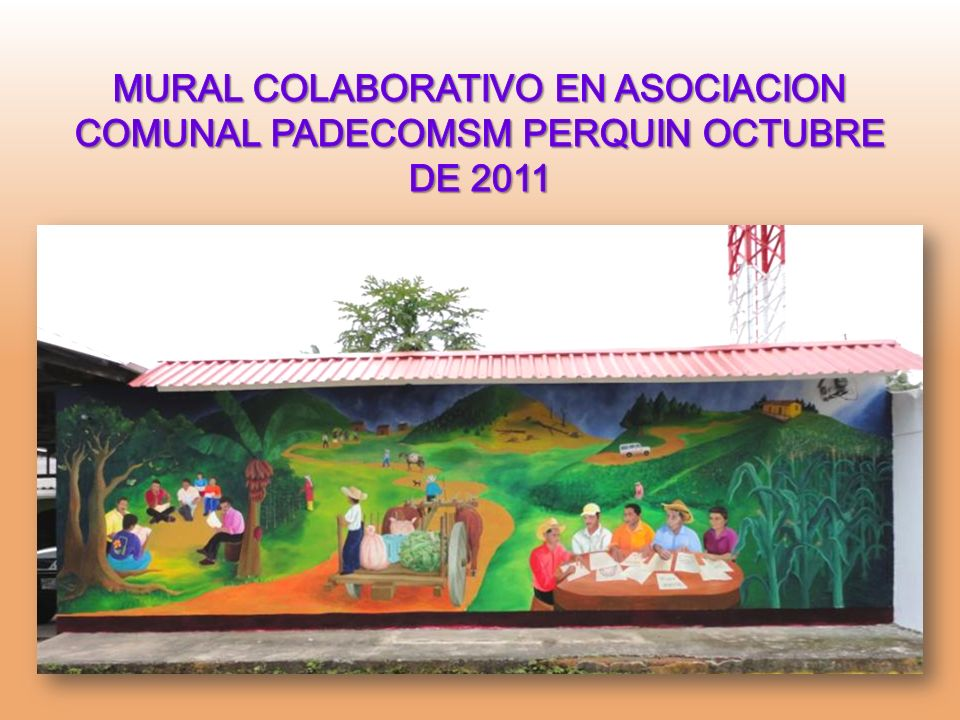 MURAL COLABORATIVO EN ASOCIACION COMUNAL PADECOMSM PERQUIN OCTUBRE DE 2011