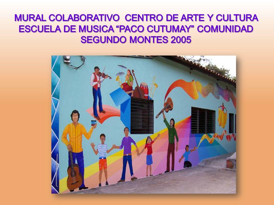MURAL COLABORATIVO CENTRO DE ARTE Y CULTURA ESCUELA DE MUSICA PACO CUTUMAY COMUNIDAD SEGUNDO MONTES 2005