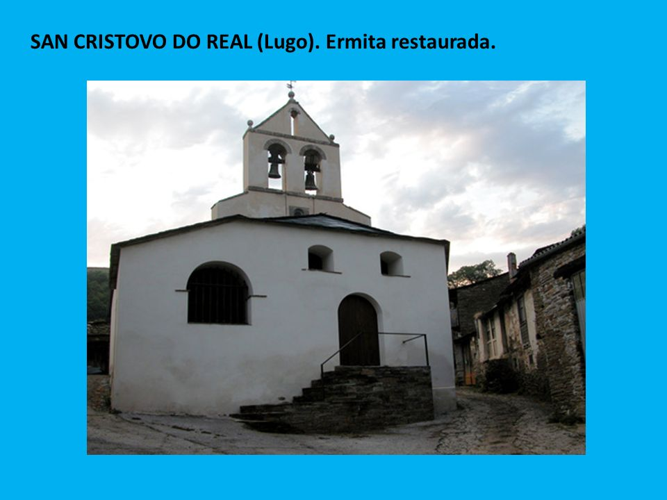 SAN CRISTOVO DO REAL (Lugo). Ermita restaurada.
