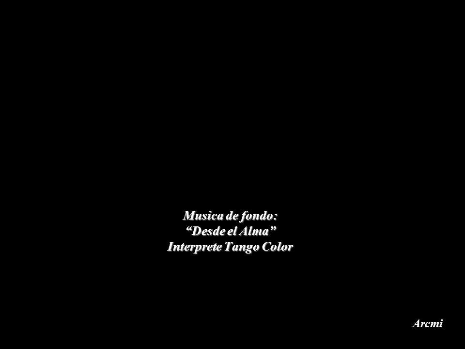 Musica de fondo: Desde el Alma Interprete Tango Color