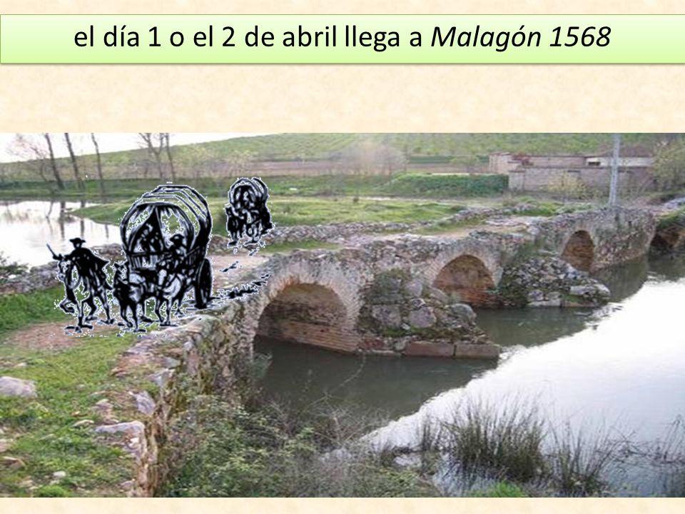 el día 1 o el 2 de abril llega a Malagón 1568