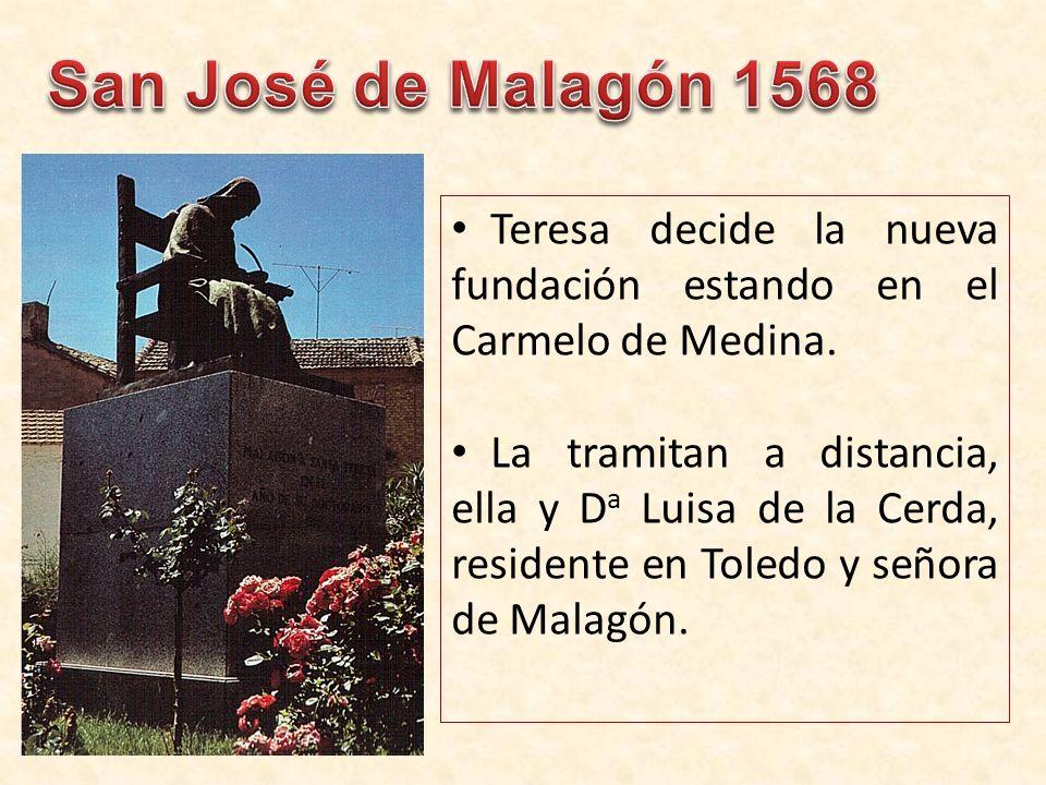 San José de Malagón 1568 Teresa decide la nueva fundación estando en el Carmelo de Medina.