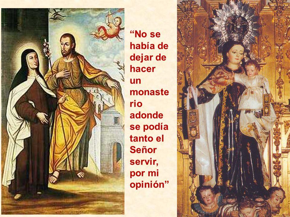 No se había de dejar de hacer un monasterio adonde se podía tanto el Señor servir, por mi opinión