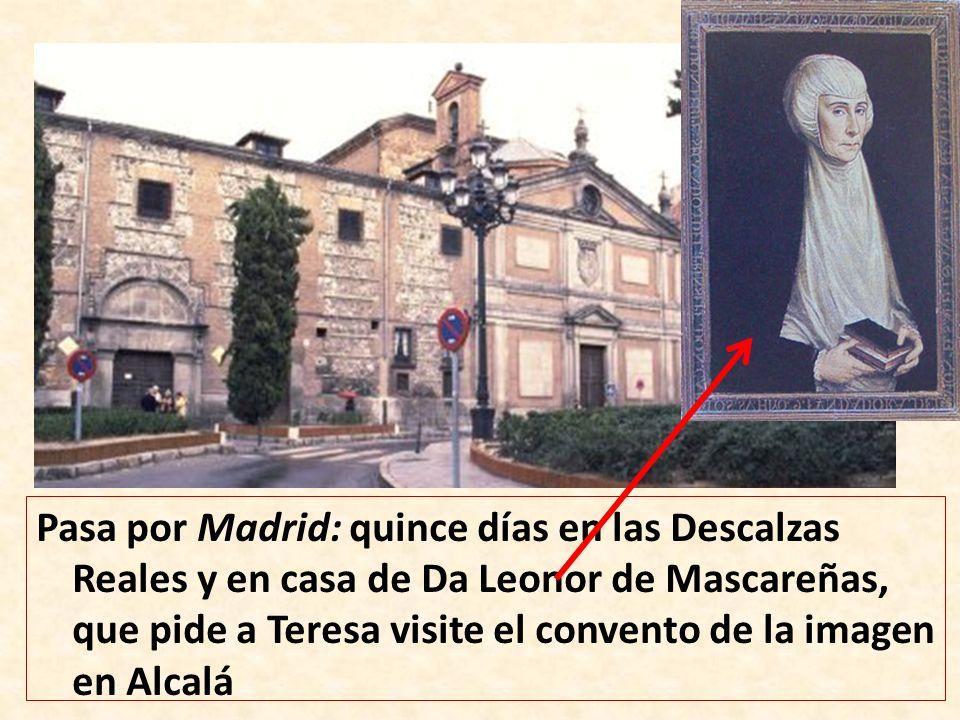 Pasa por Madrid: quince días en las Descalzas Reales y en casa de Da Leonor de Mascareñas, que pide a Teresa visite el convento de la imagen en Alcalá