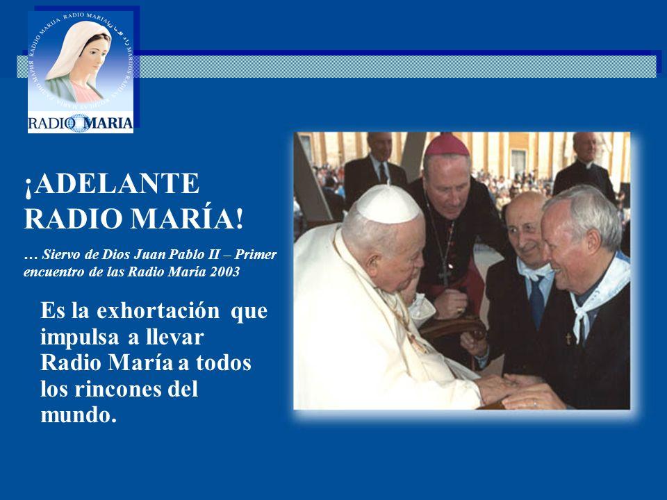 ¡ADELANTE RADIO MARÍA! … Siervo de Dios Juan Pablo II – Primer encuentro de las Radio María 2003.