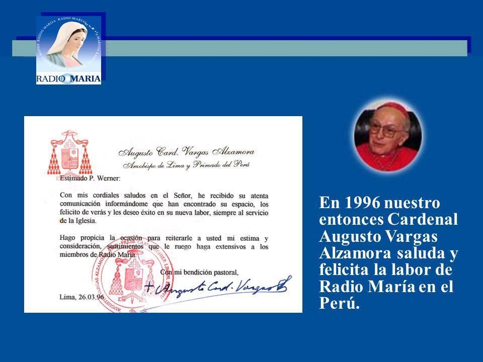 En 1996 nuestro entonces Cardenal Augusto Vargas Alzamora saluda y felicita la labor de Radio María en el Perú.