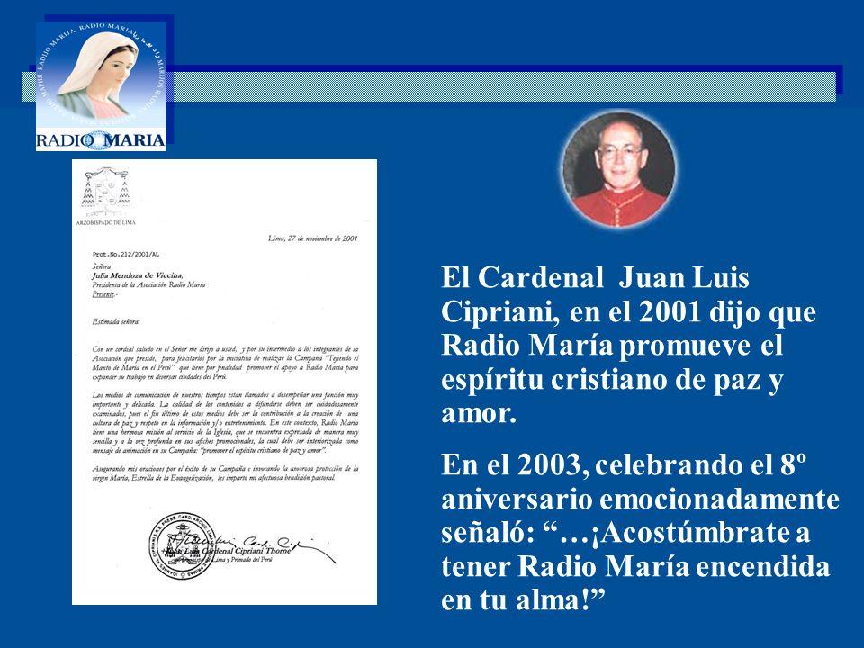 El Cardenal Juan Luis Cipriani, en el 2001 dijo que Radio María promueve el espíritu cristiano de paz y amor.