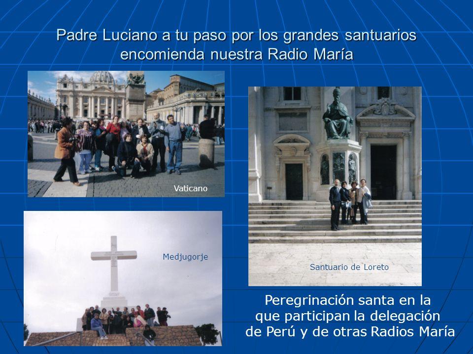 Padre Luciano a tu paso por los grandes santuarios encomienda nuestra Radio María
