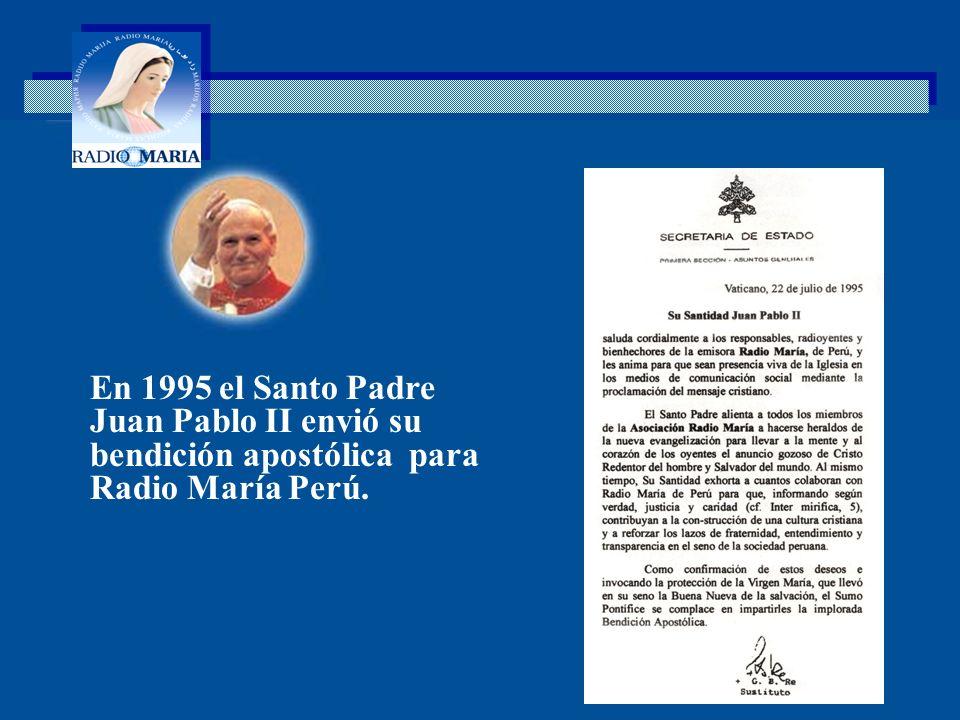 En 1995 el Santo Padre Juan Pablo II envió su bendición apostólica para Radio María Perú.