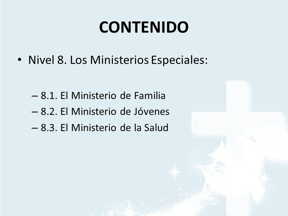 CONTENIDO Nivel 8. Los Ministerios Especiales:
