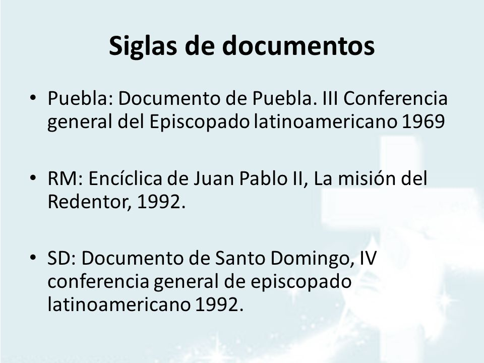 Siglas de documentos Puebla: Documento de Puebla. III Conferencia general del Episcopado latinoamericano 1969.