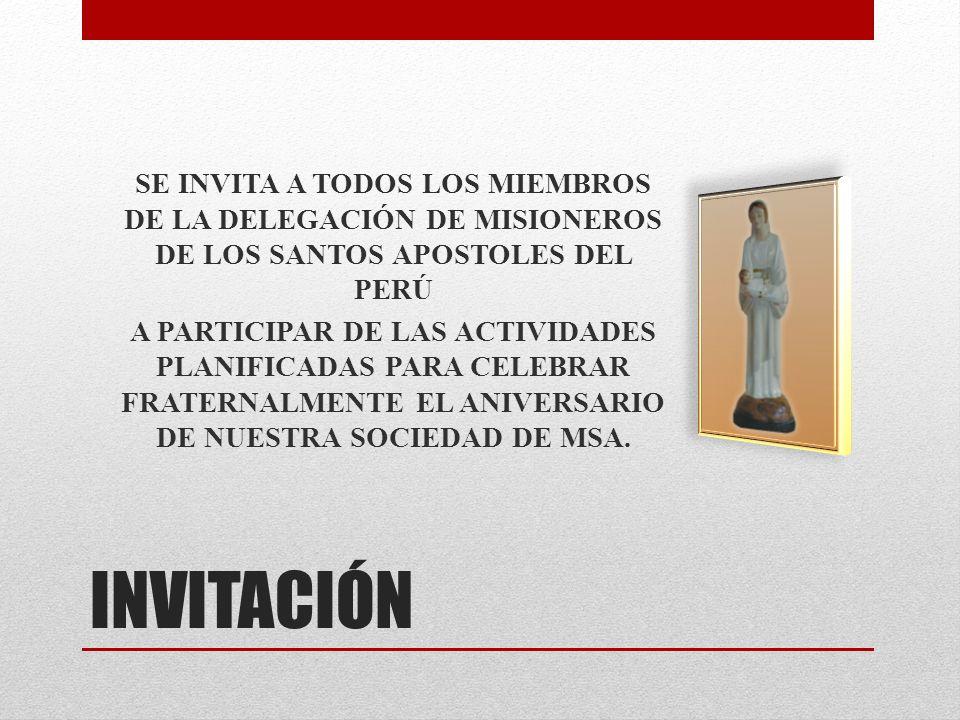 SE INVITA A TODOS LOS MIEMBROS DE LA DELEGACIÓN DE MISIONEROS DE LOS SANTOS APOSTOLES DEL PERÚ A PARTICIPAR DE LAS ACTIVIDADES PLANIFICADAS PARA CELEBRAR FRATERNALMENTE EL ANIVERSARIO DE NUESTRA SOCIEDAD DE MSA.