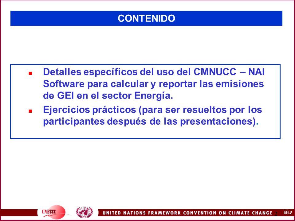CONTENIDO Detalles específicos del uso del CMNUCC – NAI Software para calcular y reportar las emisiones de GEI en el sector Energía.