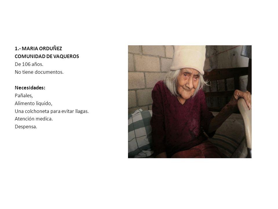1.- MARIA ORDUÑEZ COMUNIDAD DE VAQUEROS. De 106 años. No tiene documentos. Necesidades: Pañales,