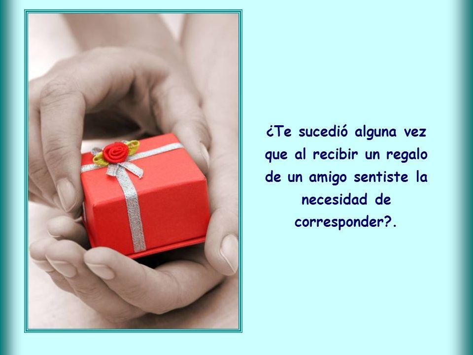 ¿Te sucedió alguna vez que al recibir un regalo de un amigo sentiste la necesidad de corresponder .