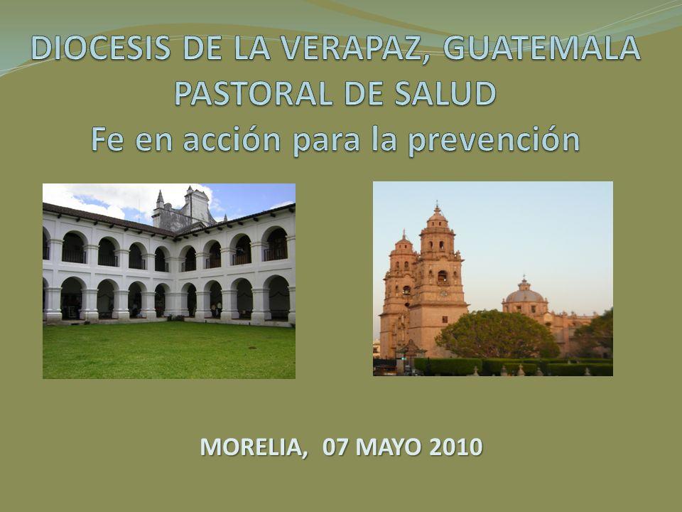 DIOCESIS DE LA VERAPAZ, GUATEMALA PASTORAL DE SALUD Fe en acción para la prevención