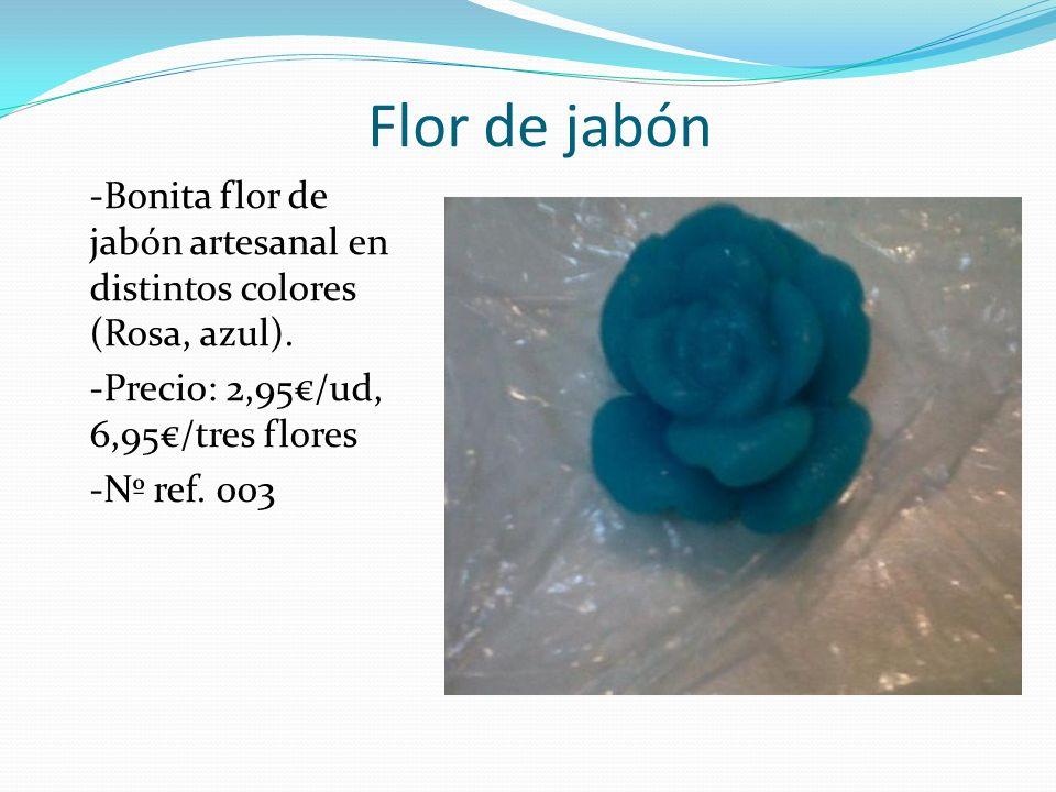 Flor de jabón -Bonita flor de jabón artesanal en distintos colores (Rosa, azul). -Precio: 2,95€/ud, 6,95€/tres flores.