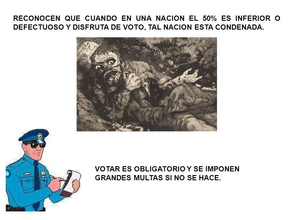 RECONOCEN QUE CUANDO EN UNA NACION EL 50% ES INFERIOR O DEFECTUOSO Y DISFRUTA DE VOTO, TAL NACION ESTA CONDENADA.