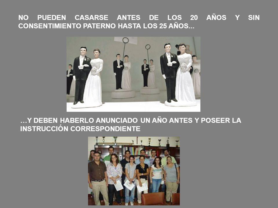 NO PUEDEN CASARSE ANTES DE LOS 20 AÑOS Y SIN CONSENTIMIENTO PATERNO HASTA LOS 25 AÑOS...