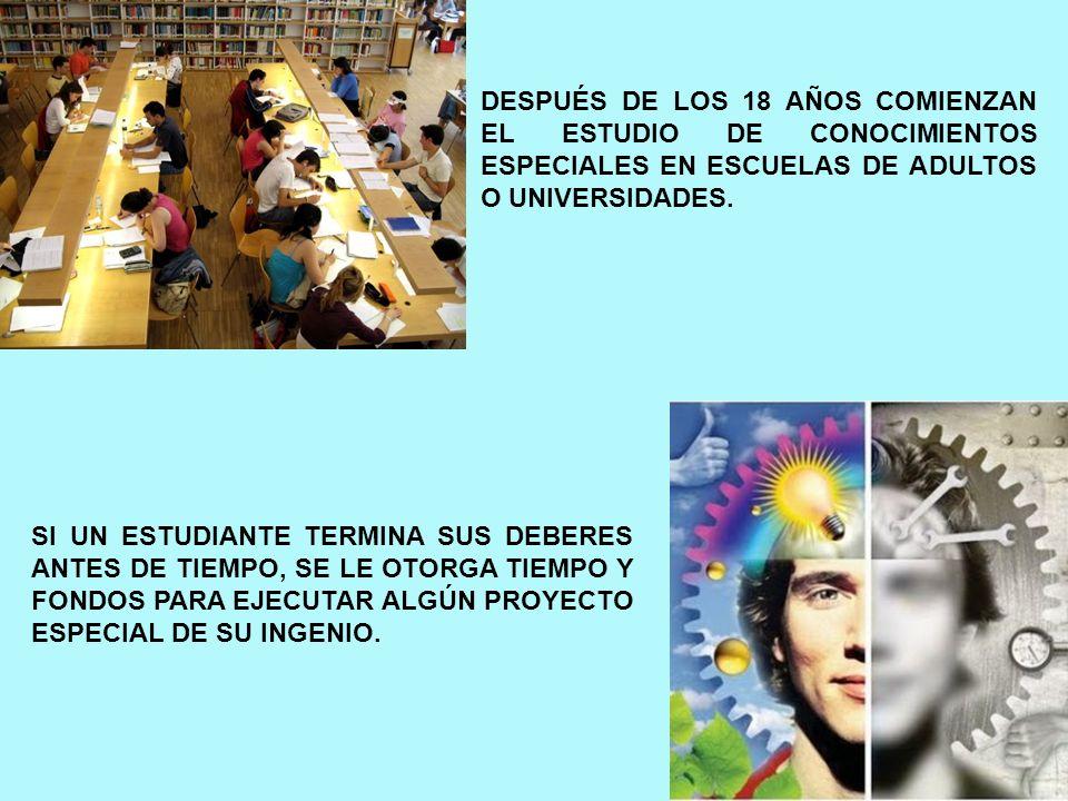 DESPUÉS DE LOS 18 AÑOS COMIENZAN EL ESTUDIO DE CONOCIMIENTOS ESPECIALES EN ESCUELAS DE ADULTOS O UNIVERSIDADES.