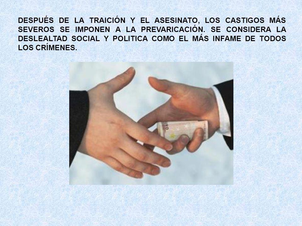 DESPUÉS DE LA TRAICIÓN Y EL ASESINATO, LOS CASTIGOS MÁS SEVEROS SE IMPONEN A LA PREVARICACIÓN.
