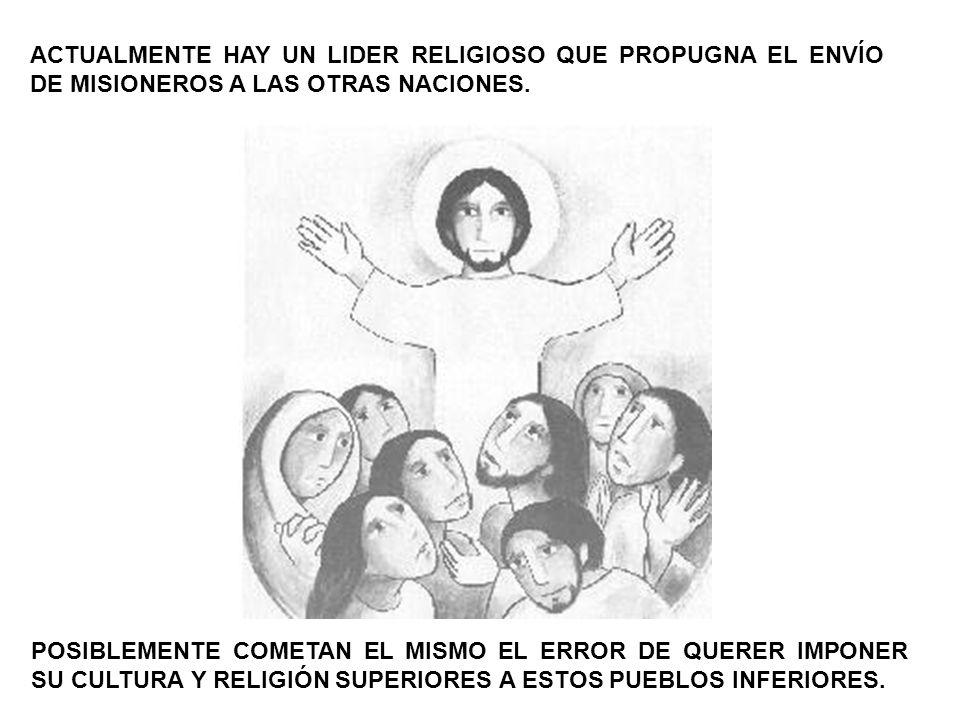 ACTUALMENTE HAY UN LIDER RELIGIOSO QUE PROPUGNA EL ENVÍO DE MISIONEROS A LAS OTRAS NACIONES.
