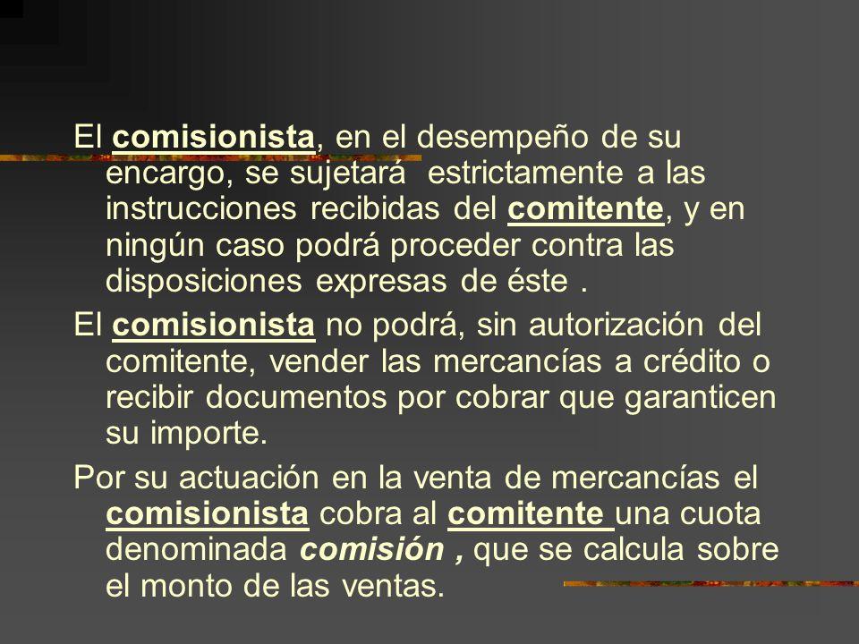 El comisionista, en el desempeño de su encargo, se sujetará estrictamente a las instrucciones recibidas del comitente, y en ningún caso podrá proceder contra las disposiciones expresas de éste .