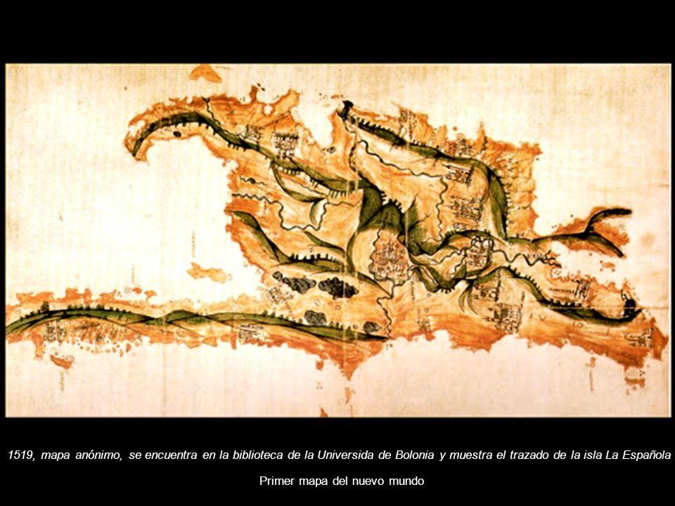 1519, mapa anónimo, se encuentra en la biblioteca de la Universida de Bolonia y muestra el trazado de la isla La Española