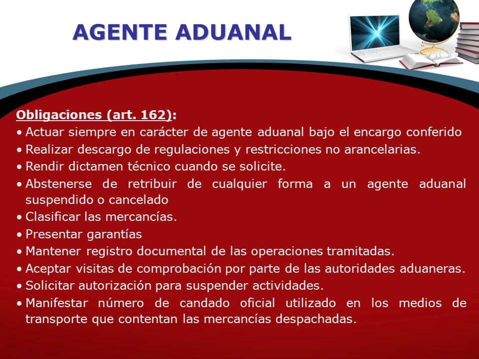 AGENTE ADUANAL Obligaciones (art. 162):