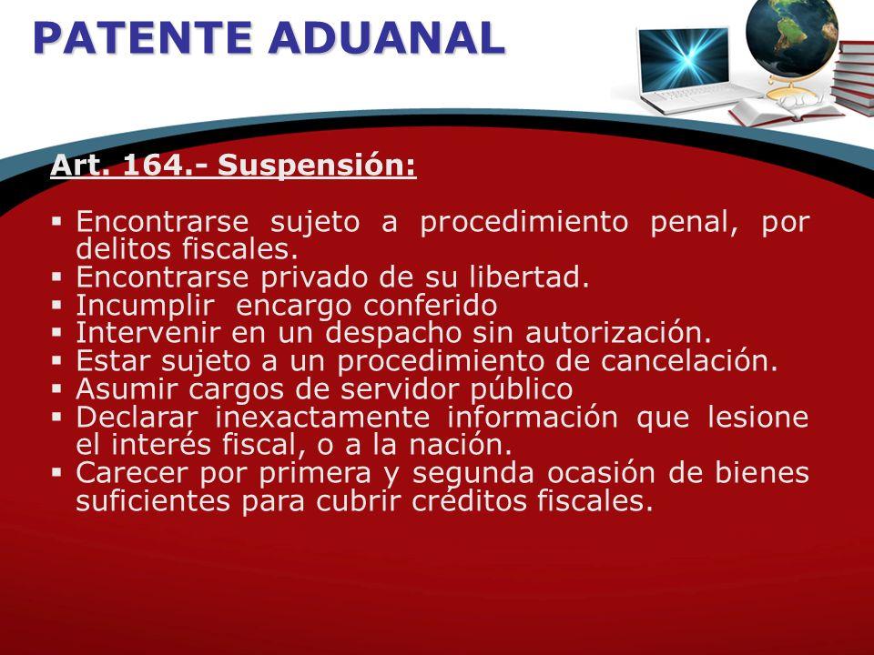 PATENTE ADUANAL Art. 164.- Suspensión: