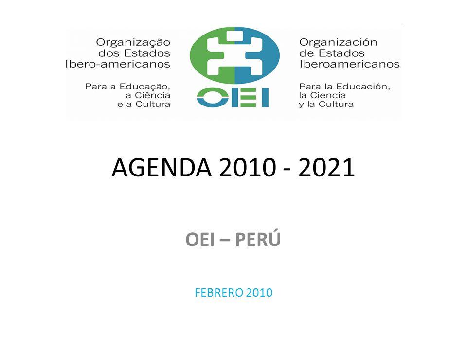 AGENDA 2010 - 2021 OEI – PERÚ FEBRERO 2010