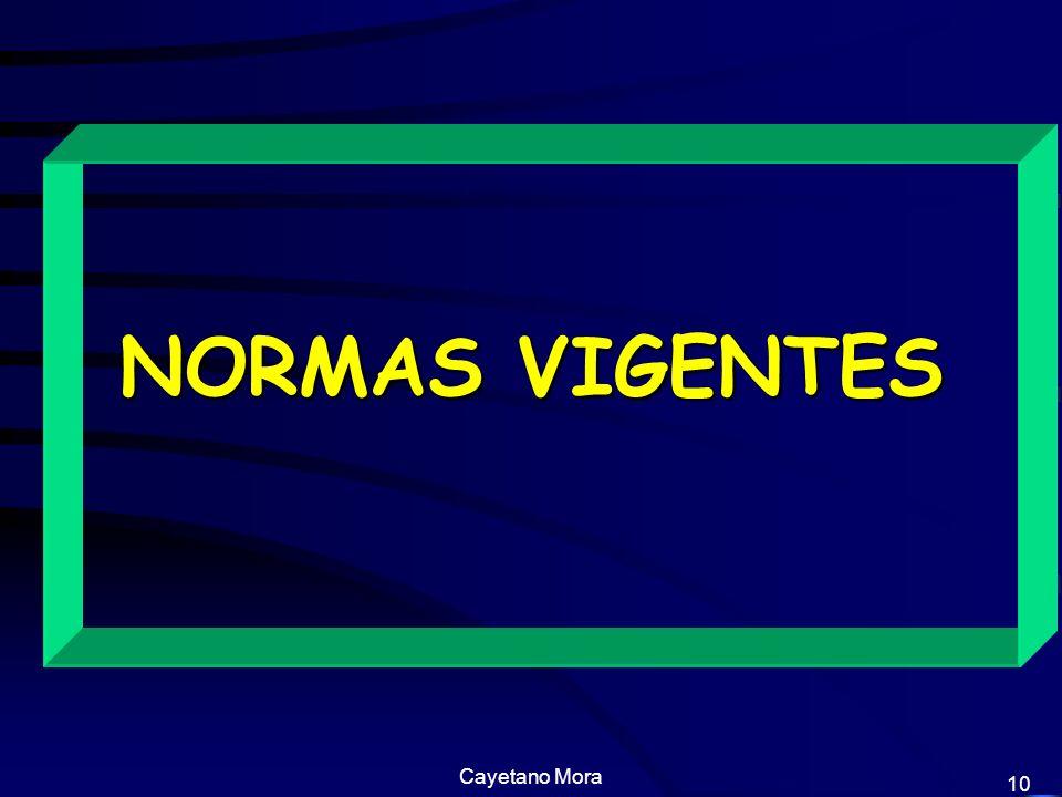 NORMAS VIGENTES Cayetano Mora 10 10