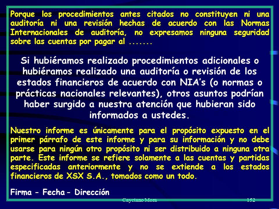 Porque los procedimientos antes citados no constituyen ni una auditoría ni una revisión hechas de acuerdo con las Normas Internacionales de auditoría, no expresamos ninguna seguridad sobre las cuentas por pagar al .......