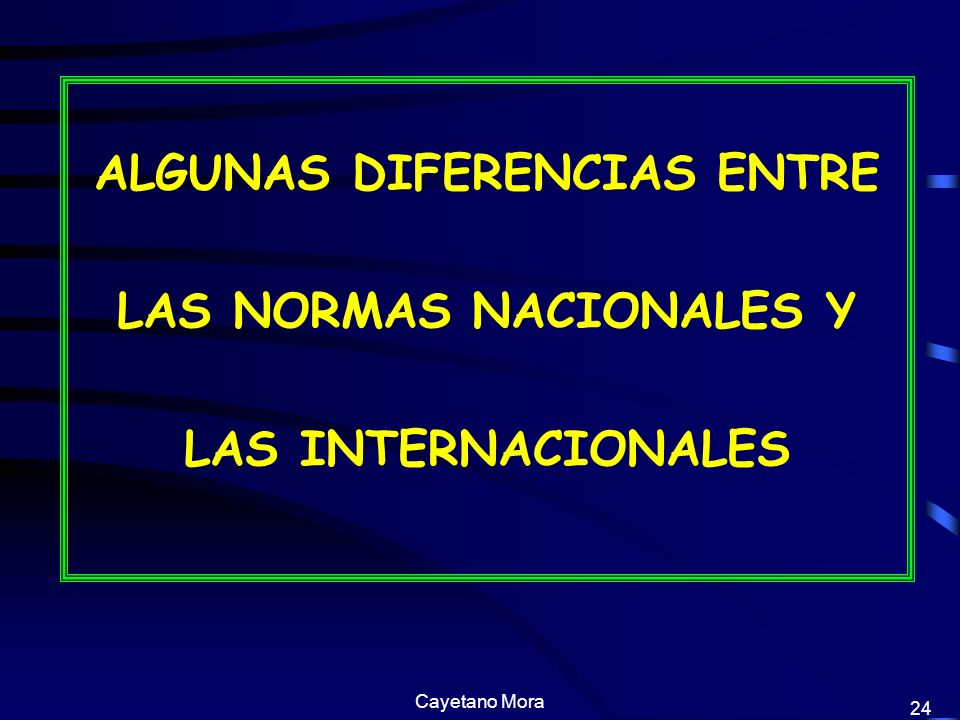ALGUNAS DIFERENCIAS ENTRE LAS NORMAS NACIONALES Y LAS INTERNACIONALES