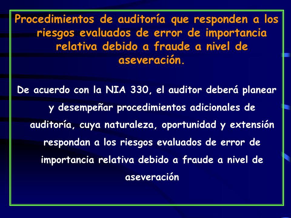 Procedimientos de auditoría que responden a los riesgos evaluados de error de importancia relativa debido a fraude a nivel de aseveración.