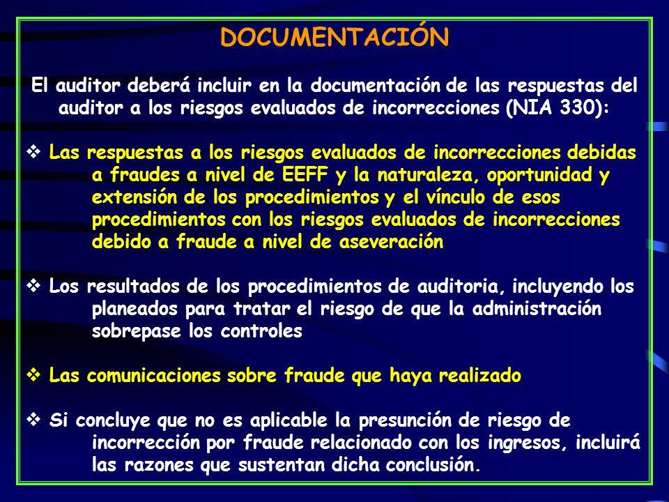 DOCUMENTACIÓN El auditor deberá incluir en la documentación de las respuestas del auditor a los riesgos evaluados de incorrecciones (NIA 330):