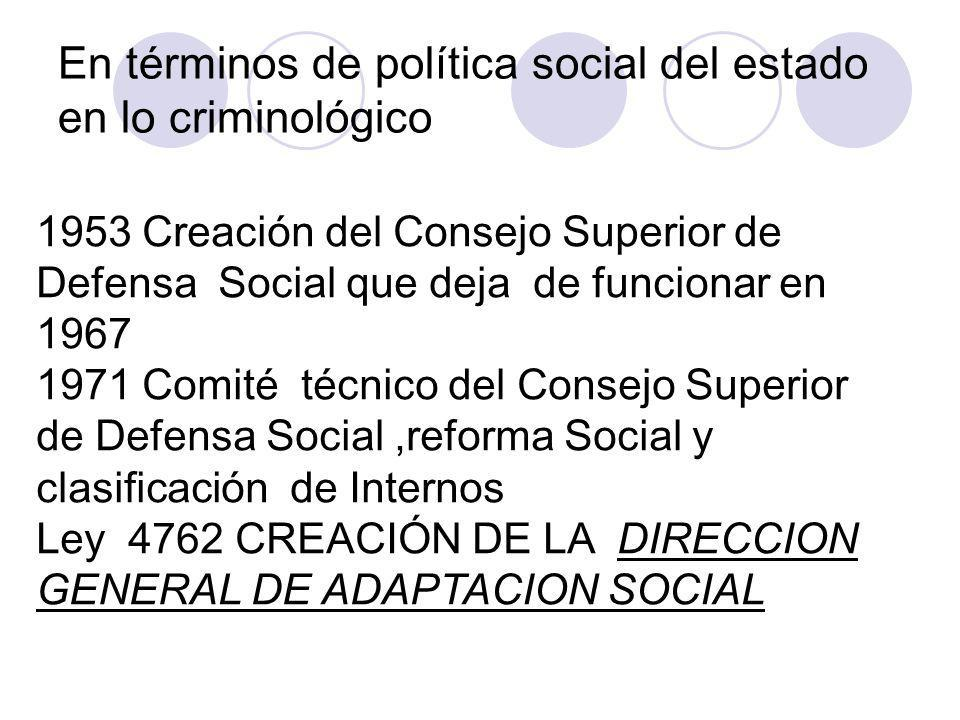 En términos de política social del estado en lo criminológico