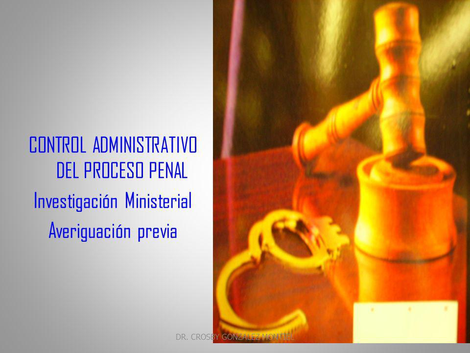 CONTROL ADMINISTRATIVO DEL PROCESO PENAL Investigación Ministerial
