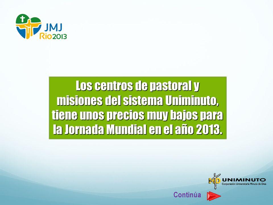 Los centros de pastoral y misiones del sistema Uniminuto, tiene unos precios muy bajos para la Jornada Mundial en el año 2013.