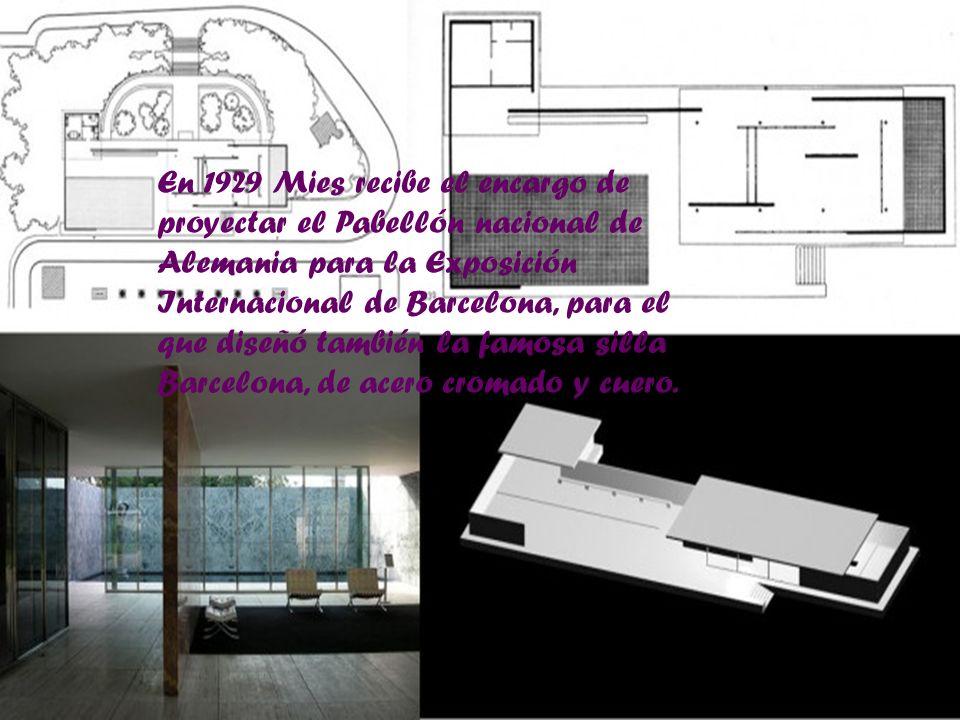 En 1929 Mies recibe el encargo de proyectar el Pabellón nacional de Alemania para la Exposición Internacional de Barcelona, para el que diseñó también la famosa silla Barcelona, de acero cromado y cuero.