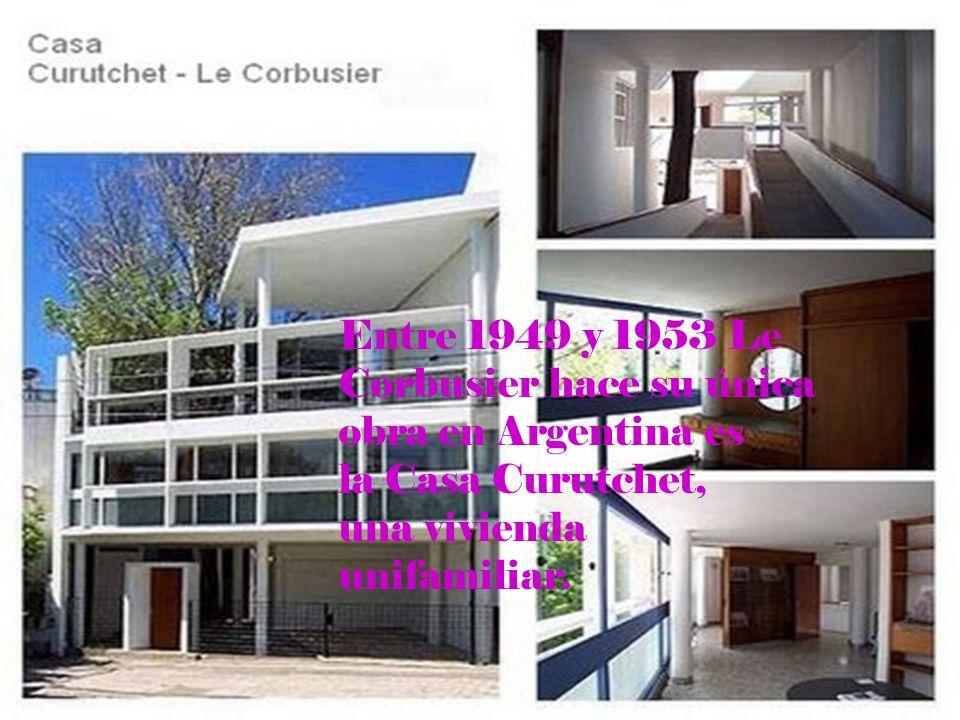 Entre 1949 y 1953 Le Corbusier hace su única obra en Argentina es la Casa Curutchet, una vivienda unifamiliar.