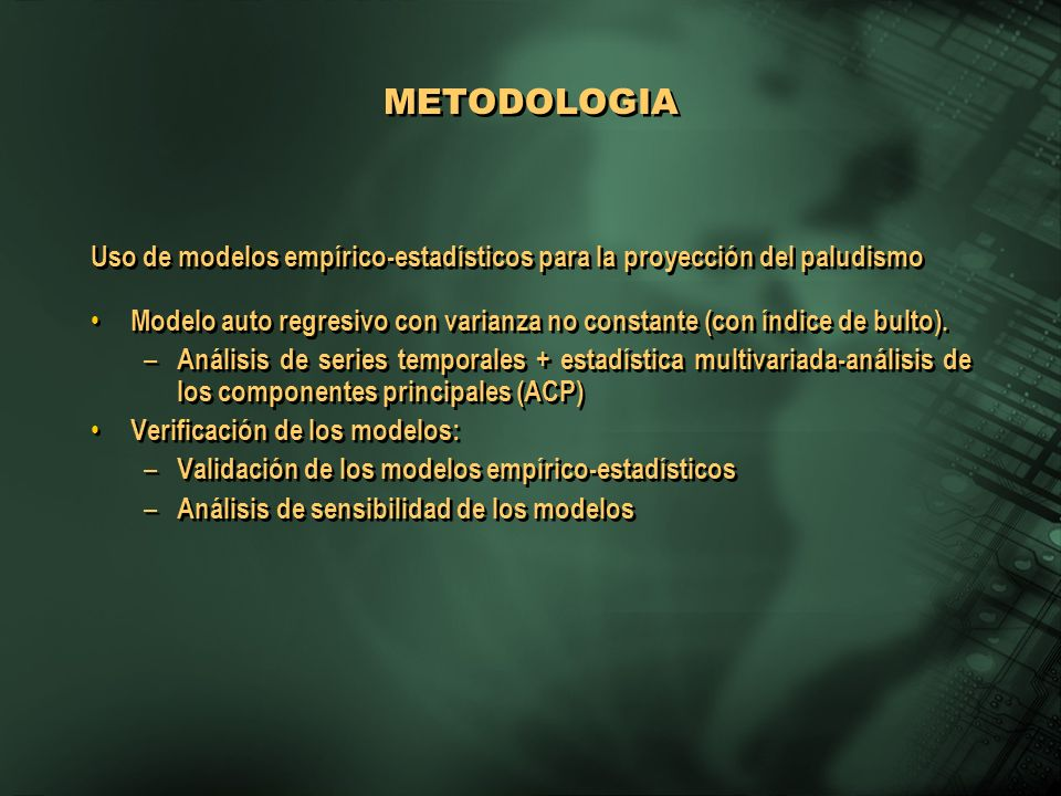 METODOLOGIA Uso de modelos empírico-estadísticos para la proyección del paludismo.