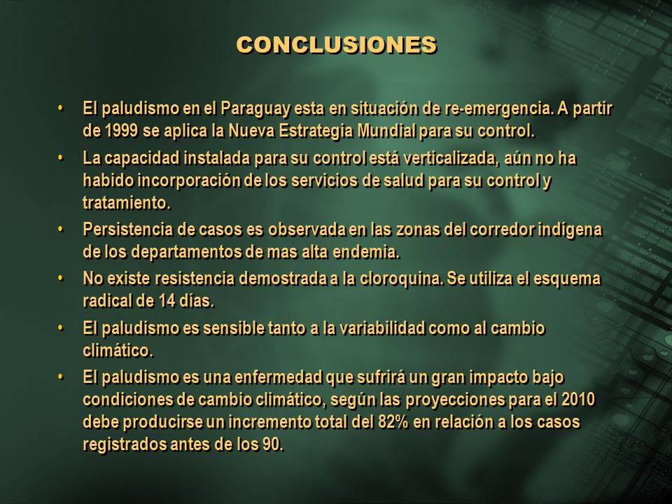 CONCLUSIONES El paludismo en el Paraguay esta en situación de re-emergencia. A partir de 1999 se aplica la Nueva Estrategia Mundial para su control.