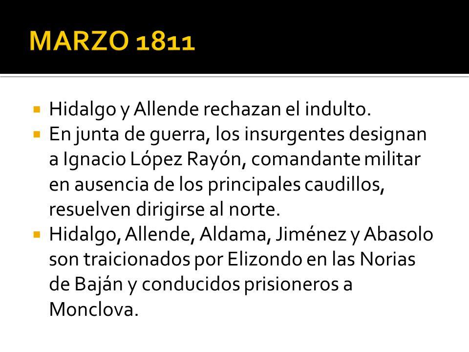 MARZO 1811 Hidalgo y Allende rechazan el indulto.