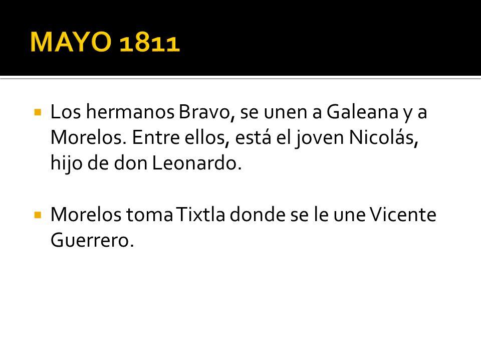 MAYO 1811 Los hermanos Bravo, se unen a Galeana y a Morelos. Entre ellos, está el joven Nicolás, hijo de don Leonardo.