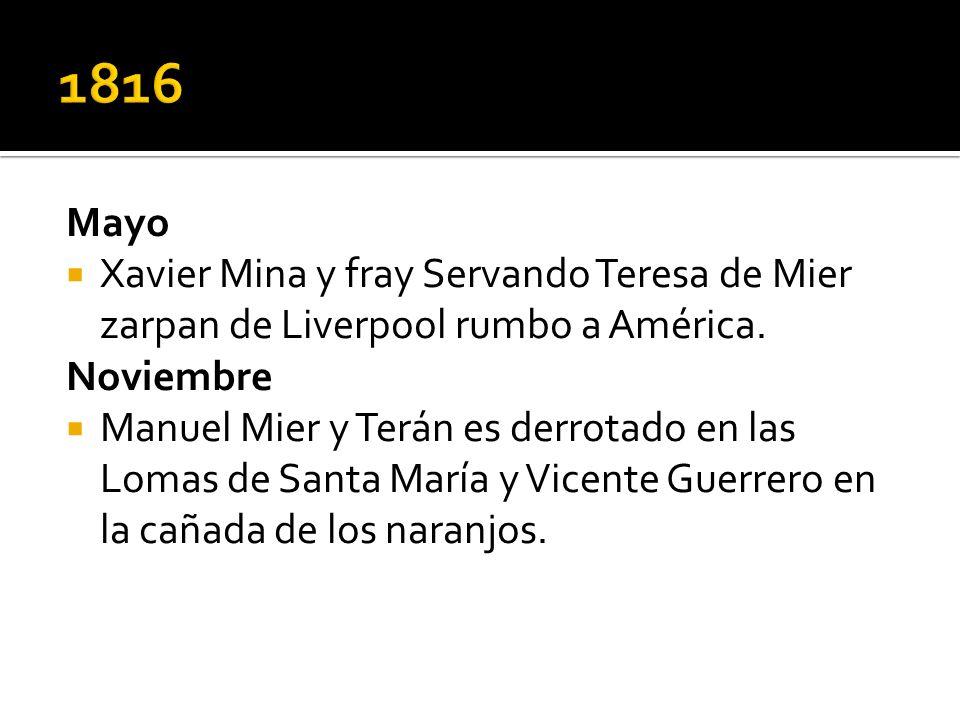 1816 Mayo. Xavier Mina y fray Servando Teresa de Mier zarpan de Liverpool rumbo a América. Noviembre.