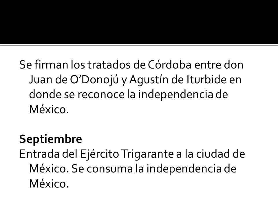 Se firman los tratados de Córdoba entre don Juan de O'Donojú y Agustín de Iturbide en donde se reconoce la independencia de México.